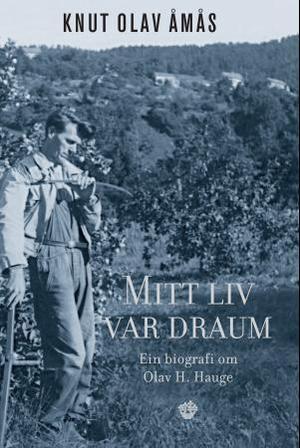 """""""Mitt liv var draum - ein biografi om Olav H. Hauge"""" av Knut Olav Åmås"""