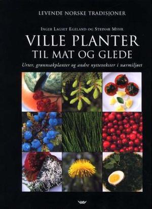 """""""Ville planter til mat og glede - urter, grønnsakplanter og andre nyttevekster i nærmiljøet"""" av Inger Lagset Egeland"""