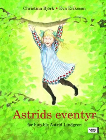 """""""Astrids eventyr - før hun ble Astrid Lindgren"""" av Christina Björk"""