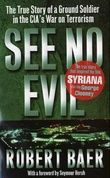 """""""See no evil - the true story of a ground soldier in the CIA's war on terrorism"""" av Robert Baer"""