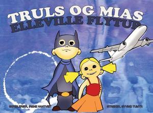 """Truls og Mias elleville flytur"" av Irene Hantveit"