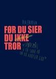"""""""Før du sier du ikke tror - spørsmål å få svar på før du avviser Gud"""" av Per Eriksen"""
