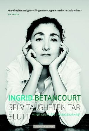 """""""Selv tausheten tar slutt - mine seks år i fangenskap"""" av Ingrid Betancourt"""