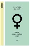 """""""Alle spørsmåls mor"""" av Rebecca Solnit"""