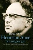 """""""Hermann Aune den mangslungne - Hermann Aunes liv, virksomhet og forfatterskap"""" av Harald Refseth"""