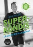 """""""Superkondis 14 uker til ditt livs toppform"""" av Ulrik Wisløff"""