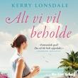 """""""Alt vi vil beholde - roman"""" av Kerry Lonsdale"""