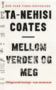 """""""Mellom verden og meg"""" av Ta-Nehisi Coates"""