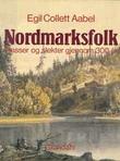 """""""Nordmarksfolk plasser og slekter gjennom 300 år"""" av Egil Collett Aabel"""