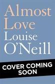 """""""Almost love"""" av Louise O'Neill"""