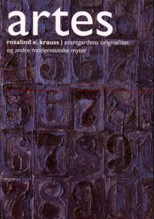 """""""Avantgardens originalitet og andre modernistiske myter"""" av Rosalind E. Krauss"""