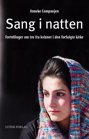 """""""Sang i natten - fortellinger om tro og mot fra kvinner i den forfulgte kirke"""" av Anneke Companjen"""
