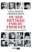"""""""Du ser det ikke før du tror det - et kampskrift for barns rettigheter"""" av Inga Marte Thorkildsen"""
