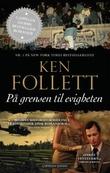 """""""På grensen til evigheten - 3. bind av århundretrilogien"""" av Ken Follett"""