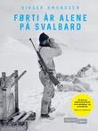 """""""Førti år alene på Svalbard"""" av Birger Amundsen"""