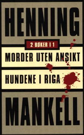 """""""Morder uten ansikt ; Hundene i Riga"""" av Henning Mankell"""