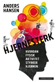 """""""Hjernesterk - hvordan fysisk aktivitet styrker hjernen"""" av Anders Hansen"""