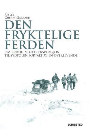 """""""Den fryktelige ferden - om Robert Scotts ekspedisjon til Sydpolen fortalt av en overlevende"""" av Apsley Cherry-Garrard"""