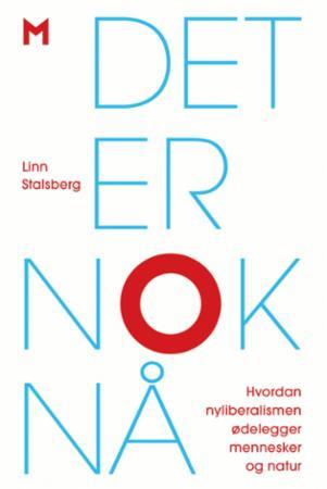 """""""Det er nok nå - hvordan nyliberalismen ødelegger mennesker og natur"""" av Linn Stalsberg"""