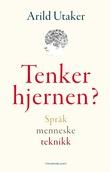 """""""Tenker hjernen? - språk, menneske, teknikk"""" av Arild Utaker"""