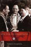 """""""Med pisk og champagne sosietetsliv i Nazi-Tyskland 1933-45"""" av Fabrice D'Almeida"""