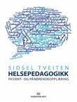 """""""Helsepedagogikk - pasient- og pårørendeopplæring"""" av Sidsel Tveiten"""
