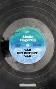 """""""Var det det det var - roman"""" av Linde Hagerup"""