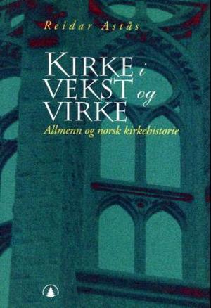 """""""Kirke i vekst og virke - allmenn og norsk kirkehistorie"""" av Reidar Astås"""
