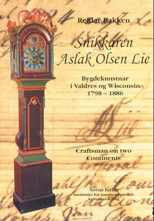 """""""Snikkaren Aslak Olsen Lie - bygdekunstnar i Valdres og Wisconsin 1798-1886 = Craftsman on two continents"""" av Reidar Bakken"""