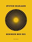 """""""Meningen med rus"""" av Øystein Skjælaaen"""
