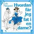 """""""Hvordan får jeg fat i en dame?"""" av Erik Nørgaard"""