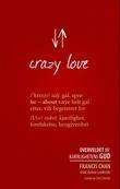 """""""Crazy love - overveldet av kjærlighetens Gud"""" av Francis Chan"""