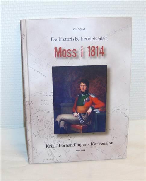 """""""De historiske hendelsene i Moss i 1814 - Krig - Forhandlinger - Konvensjon"""" av Per Edfeldt"""