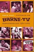"""""""Historien om Barne-TV - barndomsbilder 1960-2005"""" av Karin Hake"""