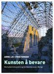 """""""Kunsten å bevare - om kulturminnevern og fortidsinteresse i Norge"""" av Arne Lie Christensen"""