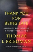 """Thank you for being late an optimist's guide to thriving in the age of accelerations"" av Thomas L. Friedman"