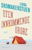 """""""Uten innkommende ordre roman"""" av Linda Skomakerstuen"""