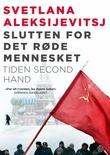 """""""Slutten for det røde mennesket tiden second hand"""" av Svetlana Aleksijevitsj"""