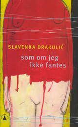 """""""Som om jeg ikke fantes"""" av Slavenka Drakulic"""