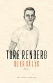 """""""Du er så lys roman"""" av Tore Renberg"""