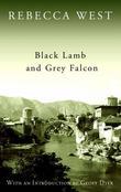 """Black Lamb and Grey Falcon - A Journey Through Yugoslavia"" av Rebecca West"