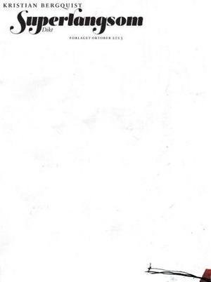 """""""Superlangsom - dikt"""" av Kristian Bergquist"""