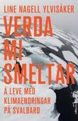 """""""Verda mi smeltar å leve med klimaendringar på Svalbard"""" av Line Nagell Ylvisåker"""