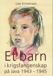 """""""Et barn i krigsfangenskap på Java 1943-1945"""" av Lise Kristensen"""