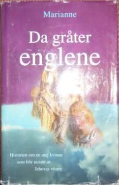 """""""Da gråter englene - historien om en ung kvinne som blir utstøtt av Jehovas vitner"""" av Marianne"""