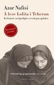 """""""Å lese Lolita i Teheran - en historie om kjærlighet, bøker og revolusjon"""" av Azar Nafisi"""
