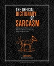 """The Official Dictionary of Sarcasm - A Lexicon for Those of Us Who Are Better and Smarter Than the Rest of You* - *Not Approved for Use by Stupid People"" av James Napoli"