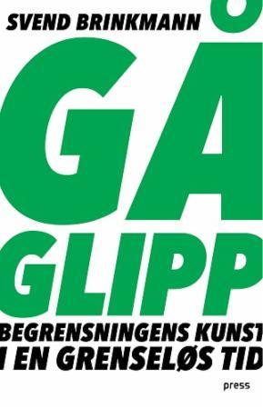 """Gå glipp - om begrensningens kunst i en grenseløs tid"" av Svend Brinkmann"