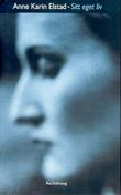 """""""Sitt eget liv - roman"""" av Anne Karin Elstad"""