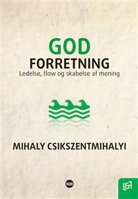"""""""God forretning - Ledelse, flow og skabelse af mening"""" av Mihaly Csikszentmihaly"""